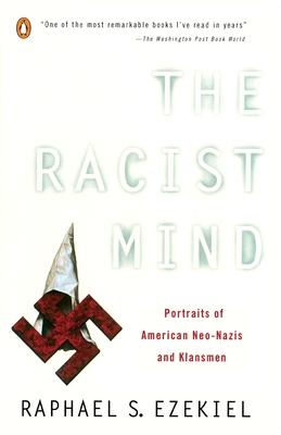 The Racist Mind: Portraits of American Neo-Nazis and Klansmen - Ezekiel, Raphael S
