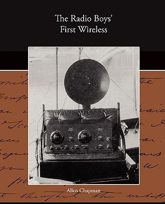 The Radio Boy's First Wireless - Chapman, Allen