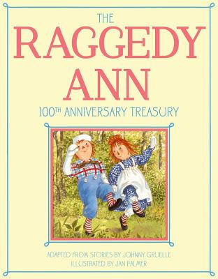 The Raggedy Ann 100th Anniversary Treasury: How Raggedy Ann Got Her Candy Heart; Raggedy Ann and Rags; Raggedy Ann and Andy and the Camel with the Wrinkled Knees; Raggedy Ann's Wishing Pebble; Raggedy Ann and Andy and the Nice Police Officer - Gruelle, Johnny