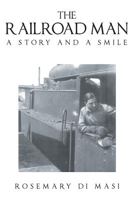 The Railroad Man: A Story and a Smile - Di Masi, Rosemary