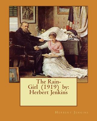 The Rain-Girl (1919) by: Herbert Jenkins - Jenkins, Herbert