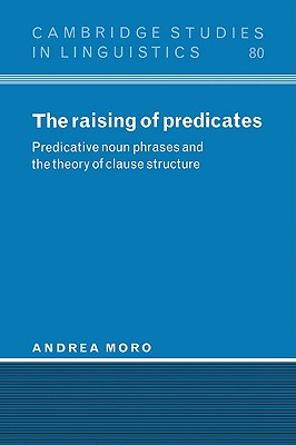 The Raising of Predicates: Predicative Noun Phrases and the Theory of Clause Structure - Moro, Andrea, Professor, and Anderson, S R (Editor), and Bresnan, J (Editor)