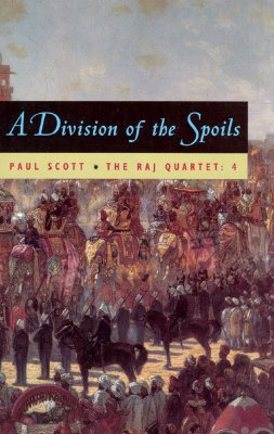 The Raj Quartet, Volume 4: A Division of Spoils - Scott, Paul