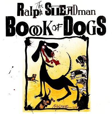 The Ralph Steadman Book of Dogs - Steadman, Ralph