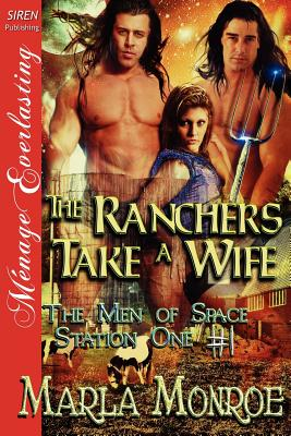 The Ranchers Take a Wife [The Men of Space Station One #1] (Siren Publishing Menage Everlasting) - Monroe, Marla