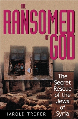 The Ransomed of God: The Secret Rescue of the Jews of Syria - Troper, Harold