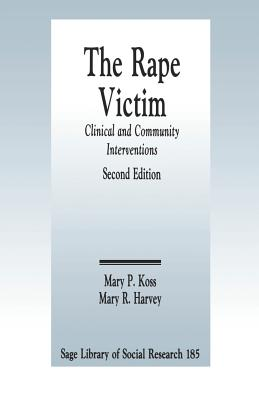 The Rape Victim: Clinical and Community Interventions - Koss, Mary P, and Harvey, Mary R