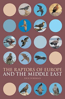 The Raptors of Europe and the Middle East: A Handbook to Field Identification - Forsman, Dick