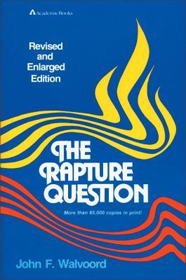 The Rapture Question - Walvoord, John F, Th.D.