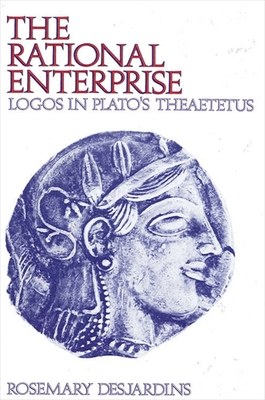 The Rational Enterprise: Logos in Plato's Theaetetus - Desjardins, Rosemary