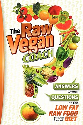 The Raw Vegan Coach: Answering Your Questions on the Raw Food Diet - Patenaude, Frederic