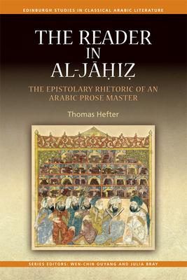 The Reader in al-Jahiz: The Epistolary Rhetoric of an Arabic Prose Master - Hefter, Thomas