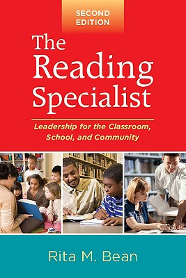 The Reading Specialist, Second Edition: Leadership for the Classroom, School, and Community - Bean, Rita M, PhD
