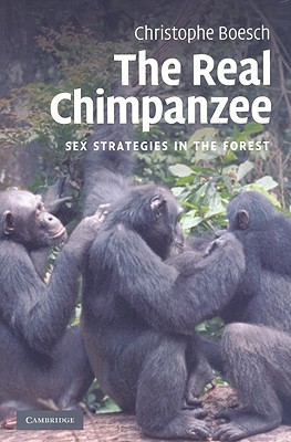 The Real Chimpanzee: Sex Strategies in the Forest - Boesch, Christophe, Professor