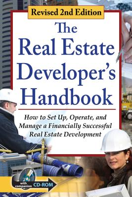 The Real Estate Developer's Handbook: How to Set Up, Operate, and Manage a Financially Successful Real Estate Development with Companion CD-ROM Revised 2nd Edition - Davis, Tanya