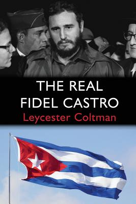 The Real Fidel Castro - Coltman, Leycester