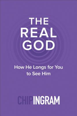 The Real God: How He Longs for You to See Him - Ingram, Chip, Th.M.