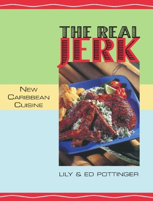 The Real Jerk: New Caribbean Cuisine - Pottinger, Lily, and Pottinger, Ed