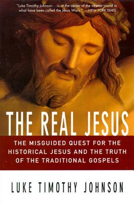 The Real Jesus: The Misguided Quest for the Historical Jesus and the Truth of the Traditional Go - Johnson, Luke Timothy