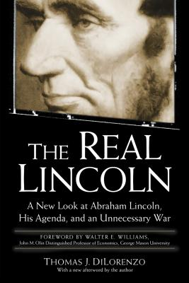The Real Lincoln: A New Look at Abraham Lincoln, His Agenda, and an Unnecessary War - Dilorenzo, Thomas J