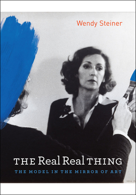 The Real Real Thing: The Model in the Mirror of Art - Steiner, Wendy