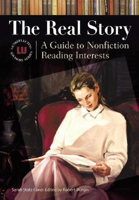 The Real Story: A Guide to Nonfiction Reading Interests - Cords, Sarah Statz, and Burgin, Robert (Editor)