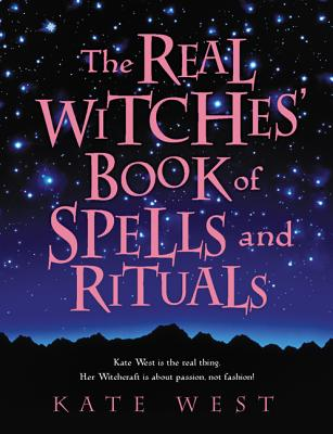 The Real Witches' Book of Spells and Rituals - West, Kate