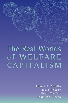 The Real Worlds of Welfare Capitalism - Headey, Bruce, and Muffels, Ruud, and Goodin, Robert E