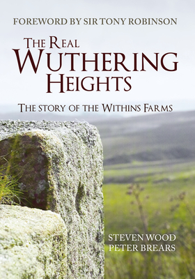 The Real Wuthering Heights: The Story of the Withins Farms - Wood, Steven, and Brears, Peter, Professor, and Robinson, Tony, Sir (Foreword by)