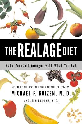 The Realage Diet: Make Yourself Younger with What You Eat - Roizen, Michael F, MD, and La Puma, John, MD