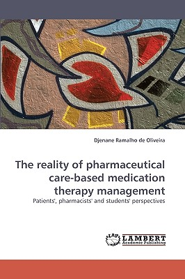 The Reality of Pharmaceutical Care-Based Medication Therapy Management Patients', Pharmacists' and Students' Perspectives - Ramalho De Oliveira, Djenane