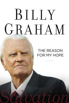 The Reason for My Hope: Salvation - Graham, Billy, Rev.