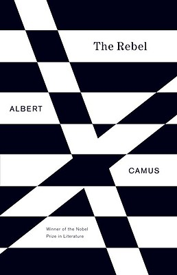 The Rebel: An Essay on Man in Revolt - Camus, Albert