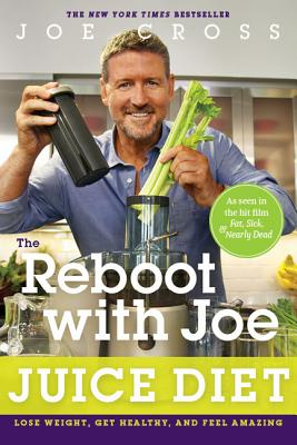 The Reboot with Joe Juice Diet: Lose Weight, Get Healthy and Feel Amazing - Cross, Joe