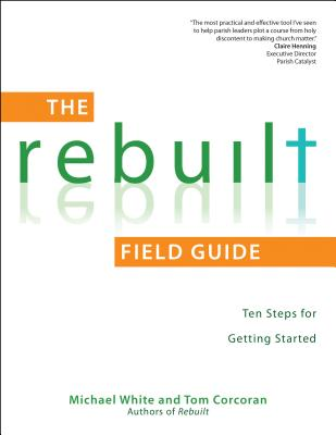 The Rebuilt: Ten Steps for Getting Started - White, Michael, Dr., and Corcoran, Tom