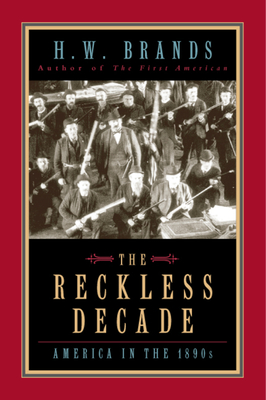 The Reckless Decade: America in the 1890s - Brands, H W