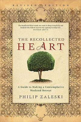 The Recollected Heart: A Guide to Making a Contemplative Weekend Retreat - Zaleski, Philip