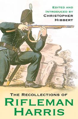 The Recollections of Rifleman Harris - Hibbert, Christopher (Editor)