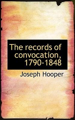 The Records of Convocation, 1790-1848 - Hooper, Joseph