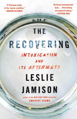 The Recovering: Intoxication and Its Aftermath - Jamison, Leslie