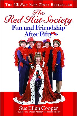 The Red Hat Society: Fun and Friendship After Fifty - Cooper, Sue Ellen, Queen