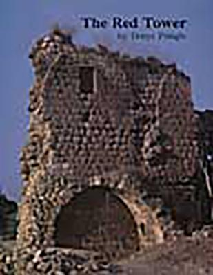 The Red Tower (al-Burj al Ahmar). Settlement in the Plain of Sharon at the Time of the Crusaders and Mamluk A.D. 1099-1516 - Pringle, Denys