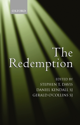 The Redemption: An Interdisciplinary Symposium on Christ as Redeemer - Davis, Stephen T (Editor), and Kendall, Daniel S J (Editor), and O'Collins, Gerald, SJ (Editor)