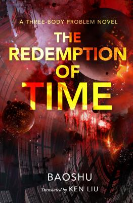 The Redemption of Time: A Three-Body Problem Novel - Baoshu, and Liu, Ken (Translated by)