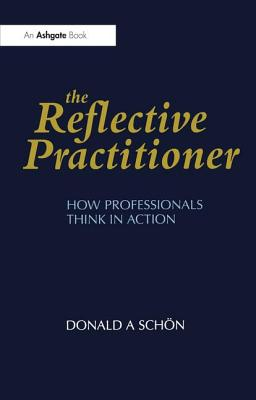 The Reflective Practitioner - Schon, Donald A, and Schhon, Donald A, and Schn, Donald A