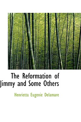The Reformation of Jimmy and Some Others - Delamare, Henrietta Eugenie