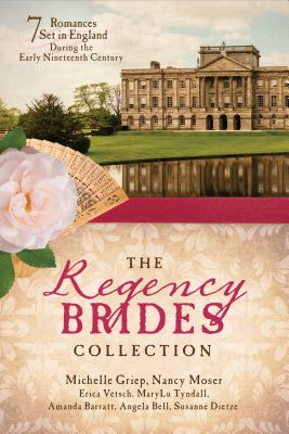 The Regency Brides Collection: 7 Romances Set in England During the Early Nineteenth Century - Barratt, Amanda, and Bell, Angela, and Dietze, Susanne