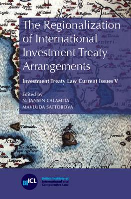 The Regionalization of International Investment Treaty Arrangements - Calamita, N. Jansen (Editor), and Sattorova, Mavluda (Editor)