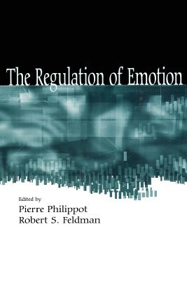 The Regulation of Emotion - Philippot, Pierre (Editor), and Feldman, Robert S (Editor)