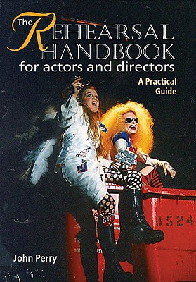 The Rehearsal Handbook for Actors and Directors - Perry, John